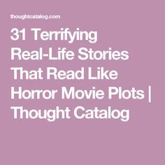 31 Terrifying Real-Life Stories That Read Like Horror Movie Plots | Thought Catalog