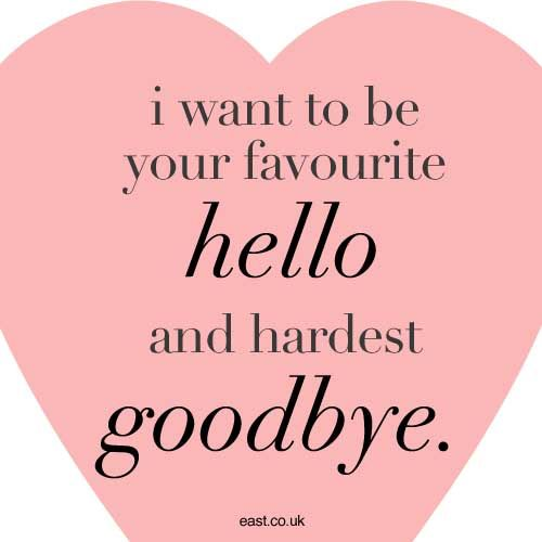 I Want To Be Your Favourite Hello And Hardest Goodbye Quote