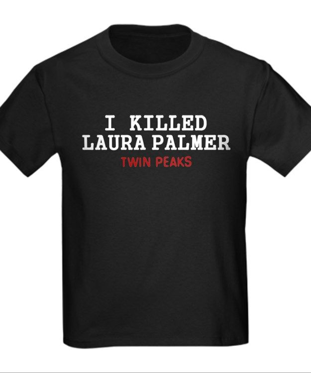 d19ea2b94 I killed Laura Palmer T-Shirt for | Twin Peaks Shirts: Who Killed ...