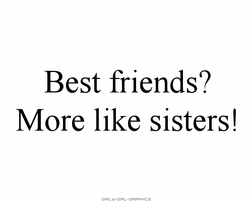 Girly Girl Graphics Friend Quotes Best Friends More Like Sisters