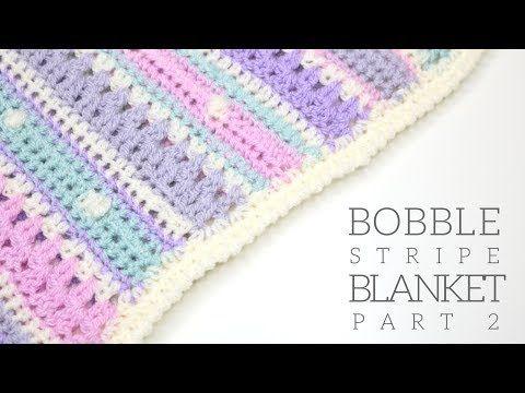 Crochet The Bobble Stripe Baby Blanket Free Video Pattern
