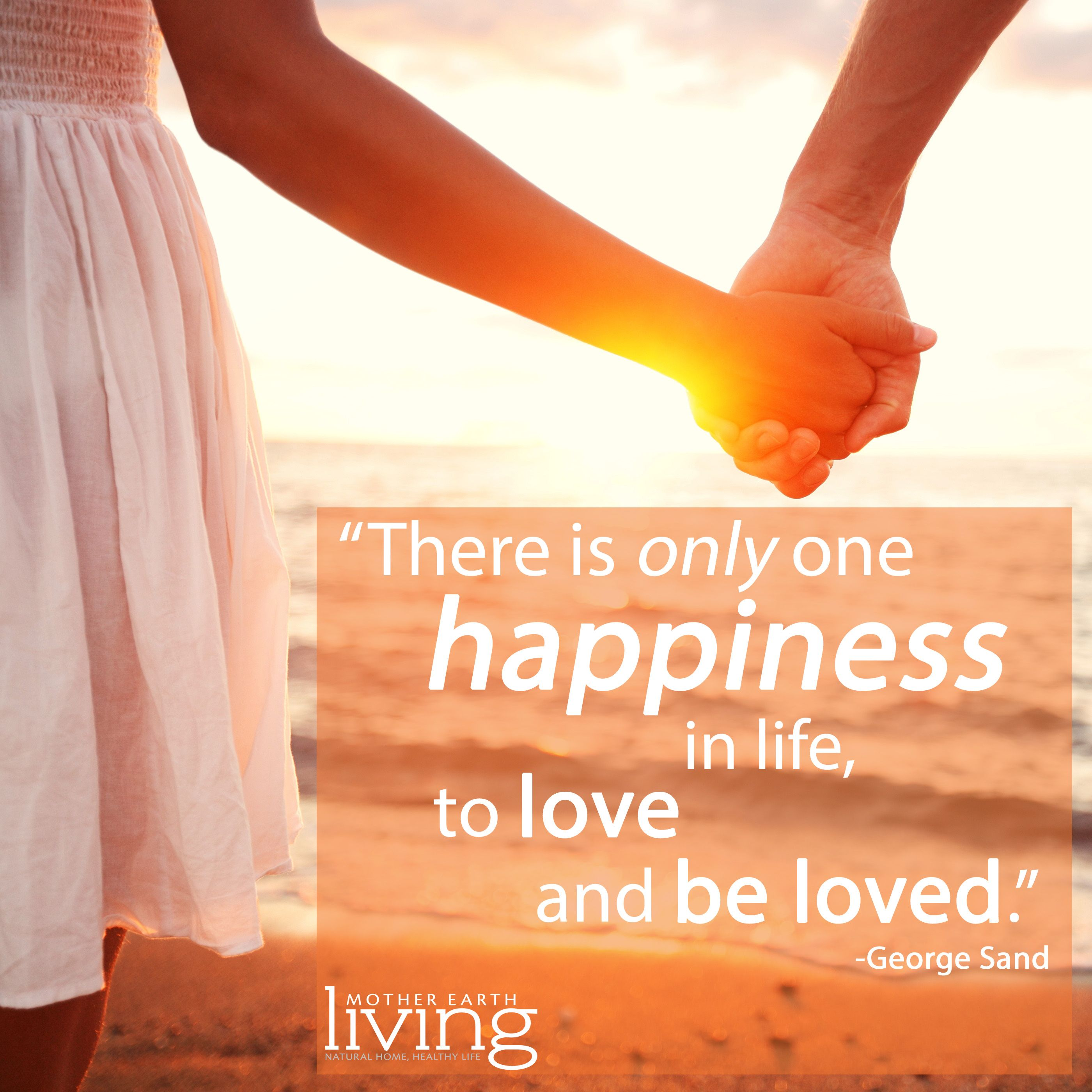 There Is Only One Happiness In Life To Love And Be Loved George Sand Birthday Wishes For Brother Love Is A Verb Happy Life