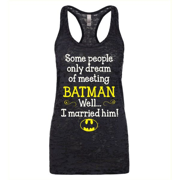 Some People Only Dream of Meeting Batman Well I Married ...