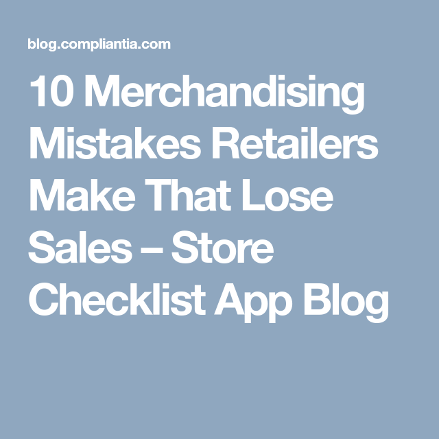 10 Merchandising Mistakes Retailers Make That Lose Sales