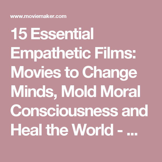15 Essential Empathetic Films Movies To Change Minds Mold Moral Consciousness And Heal The World Film Movies Mindfulness