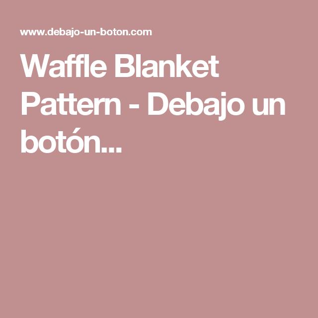 Waffle Blanket Pattern - Debajo un botón... | Knitting | Pinterest ...