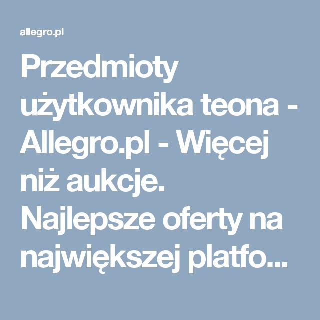 Przedmioty Uzytkownika Teona Allegro Pl Wiecej Niz Aukcje Najlepsze Oferty Na Najwiekszej Platformie Handlowej