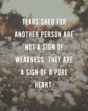 Tears Words Compassion Nature Earth Kindness Quotes Love
