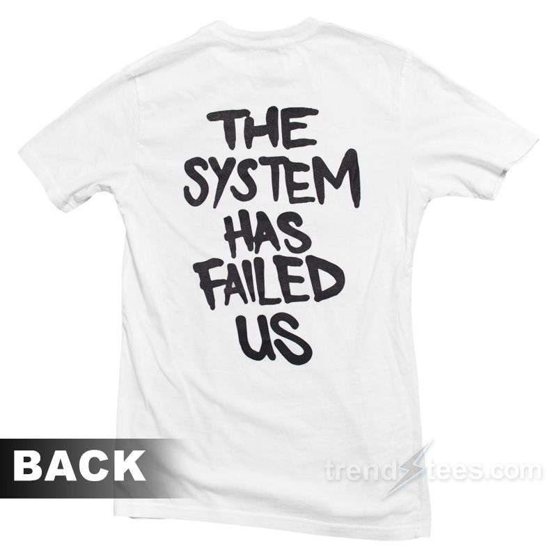 The System Has Failed Us T Shirt For Unisex In 2020 Cheap Trendy Clothes T Shirt T Shirts For Women