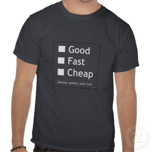Good Fast Cheap - T-shirt | Bad Ass T-Shirts | Pinterest
