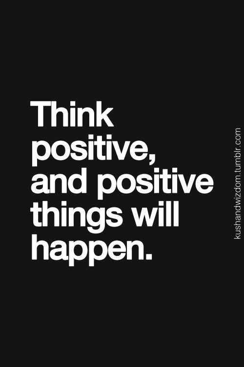 Think Positive And Positive Things Will Happen Be Inspirational