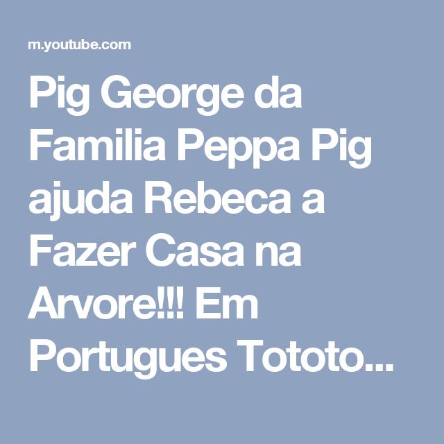 Pig George da Familia Peppa Pig ajuda Rebeca a Fazer Casa na Arvore!