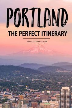 Portland, Oregon - The Perfect Itinerary for First-Timers