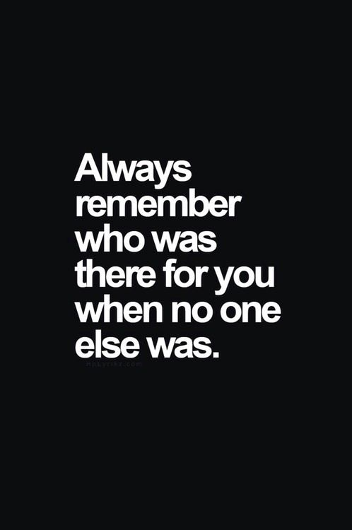 Remember Who Was There For You Bad Quotes Fact Quotes Meaningful Quotes