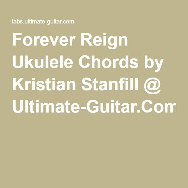 Forever Reign Ukulele Chords By Kristian Stanfill Ultimate Guitar