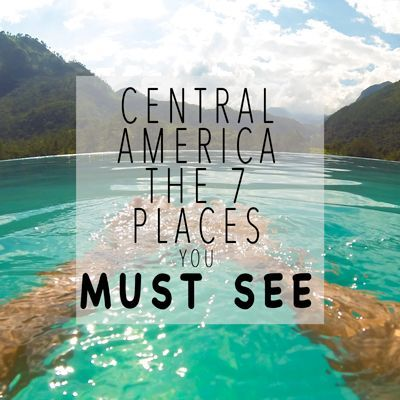 Places You Must See In Central America