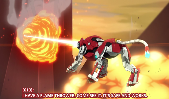 """TextsFromVoltron""""(610): I HAVE A FLAME THROWER. COME SEE IT. IT'S SAFE AND WORKS. """""""