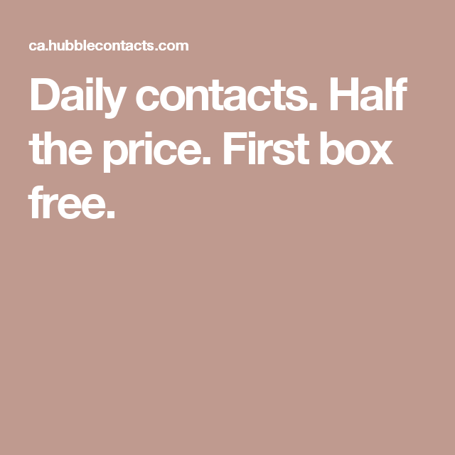 Daily contacts. Half the price. First box free.