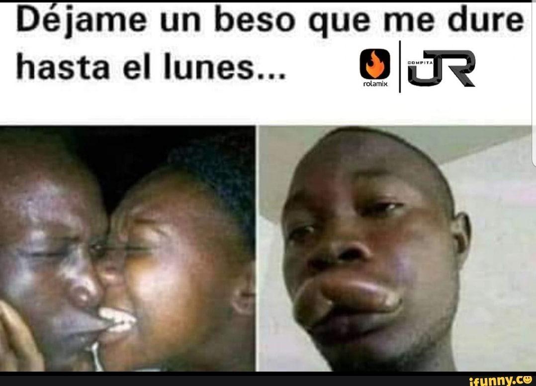 Deiame Un Beso Que Me Dure Hasta El Iunes Ifunny Memes Humor Funny