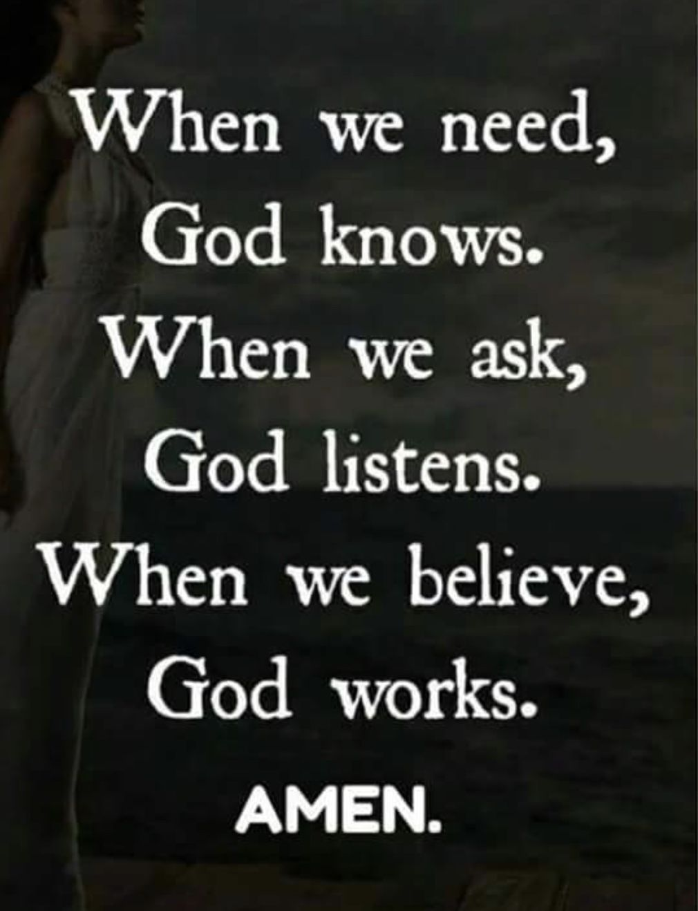 I Have To Believe God Listens When I Call And Has Heard My Cries