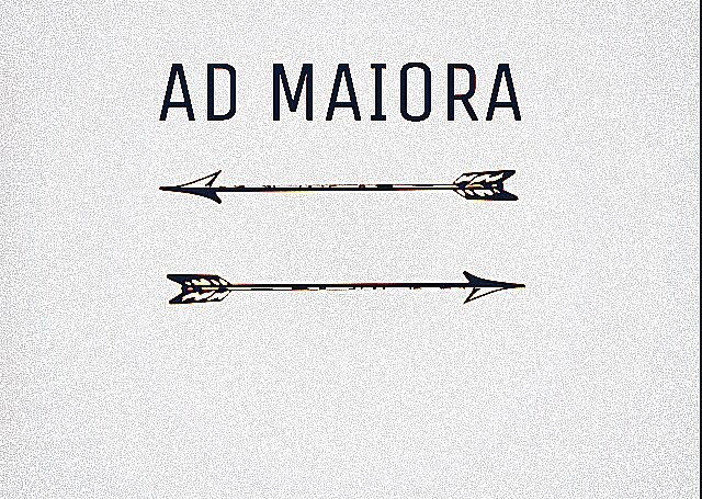 """Ad Maiora"" From Latin Means ""towards Greater Things"