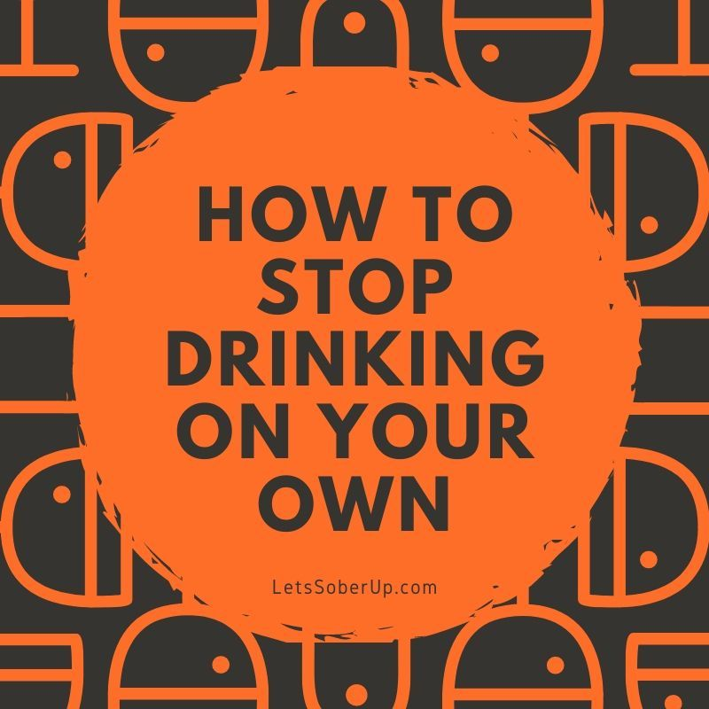 How to stop drinking on your own in 2020 stop drinking