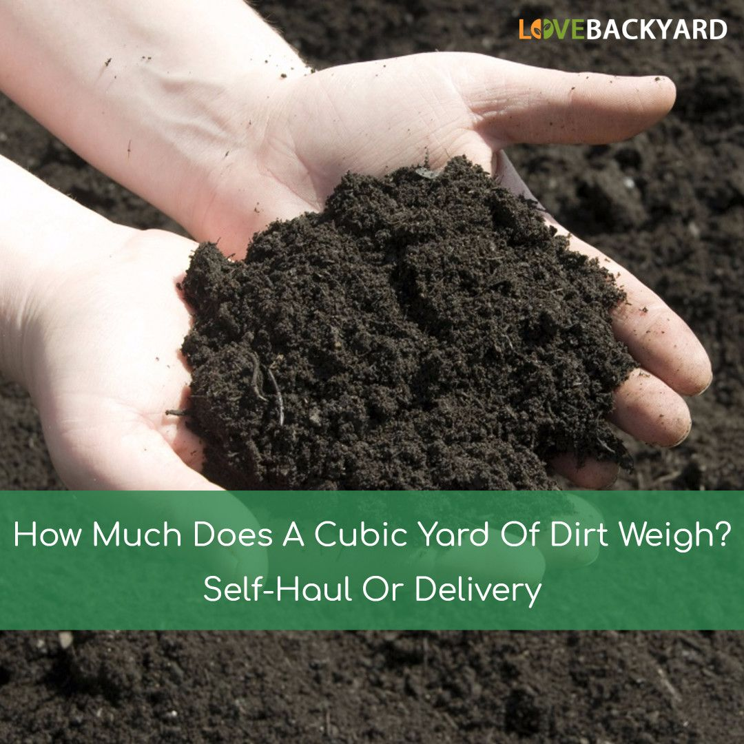 How Much Does A Cubic Yard Of Dirt Weigh Find Out The Average