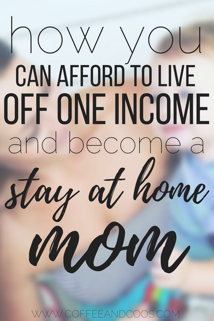How You Can Afford To Live Off One Income And Be A Stay At Home Mom