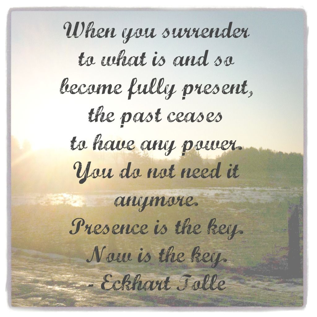 What Is A Quote A Quote From Eckhart Tolle About Surrendering To The Present Moment