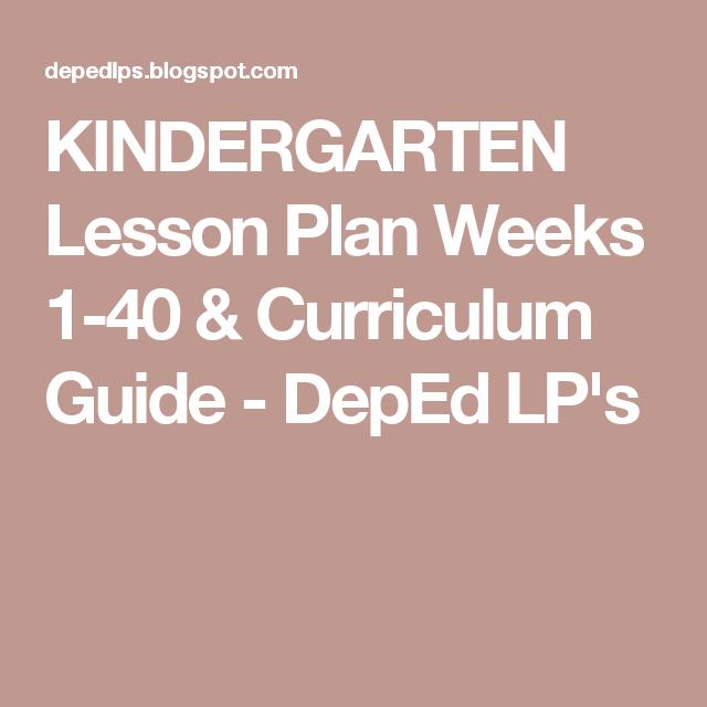 Kindergarten Lesson Plan Weeks 1 40 Curriculum Guide Deped Lp S Kindergarten Lesson Plans Kindergarten Lessons Preschool Lesson Plans