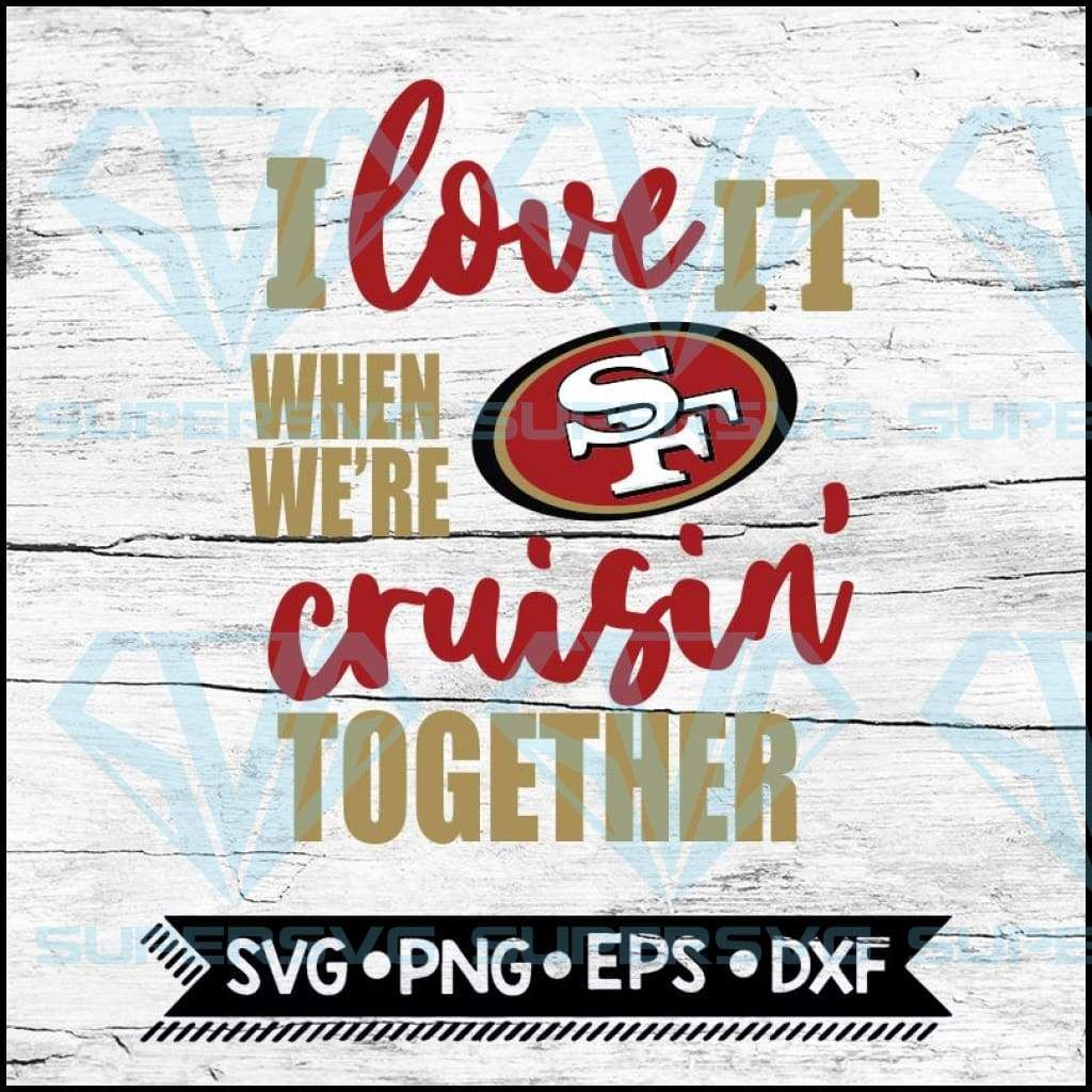 Download San Francisco 49ers I Love It When We're Cruisin Together ...