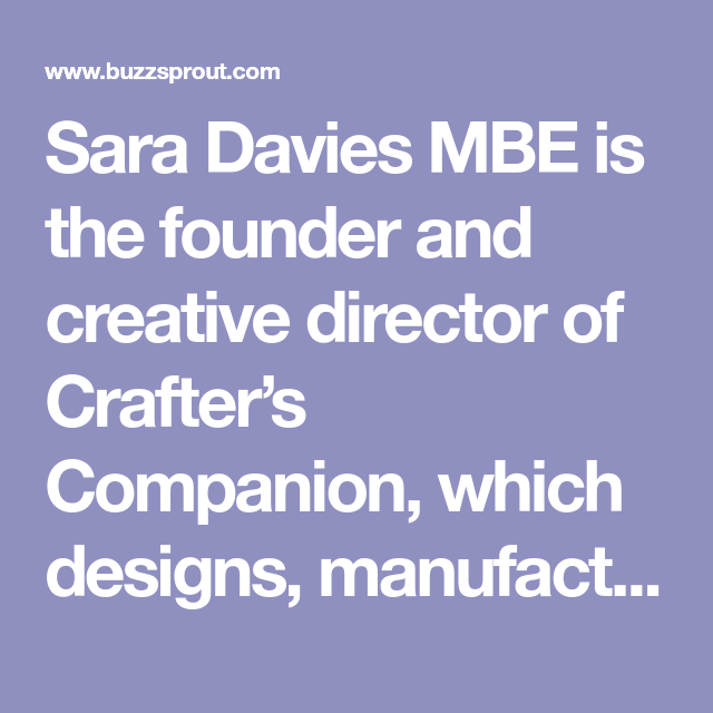 Sara Davies Mbe Is The Founder And Creative Director Of Crafter S Companion Which Designs Manufactures And Sells Its Craf In 2020 Founder Crafters Companion