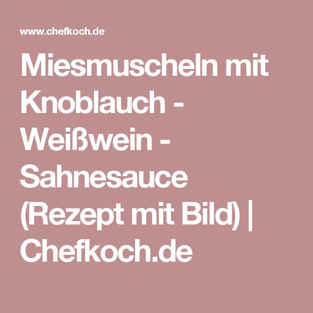 Miesmuscheln mit Knoblauch - Weißwein - Sahnesauce (Rezept mit Bild)   Chefkoch.de