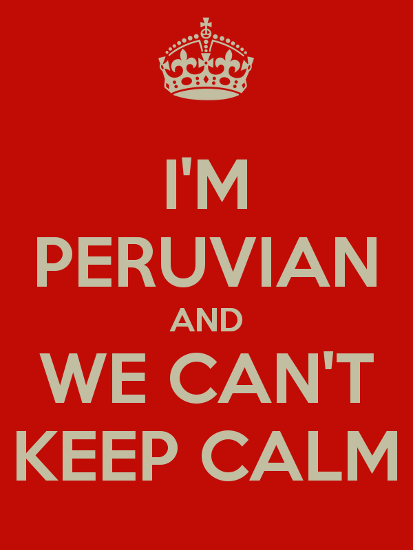 im peruvian keep calm | PERUVIAN AND WE CAN'T KEEP CALM - KEEP CALM AND CARRY ON Image ...