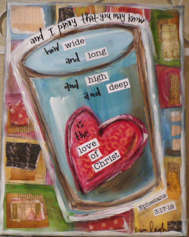 Scripture Art The Love of Christ Ephesians 3 18 by artbyerinleigh  エペソ人への手紙3:17 こうしてキリストが、あなたがたの信仰によって、あなたがたの心のうちに住んでいてくださいますように。また、愛に根ざし、愛に基礎を置いているあなたがたが、:18 すべての聖徒とともに、その広さ、長さ、高さ、深さがどれほどであるかを理解する力を持つようになり、 :19 人知をはるかに越えたキリストの愛を知ることができますように。こうして、神ご自身の満ち満ちたさまにまで、あなたがたが満たされますように。