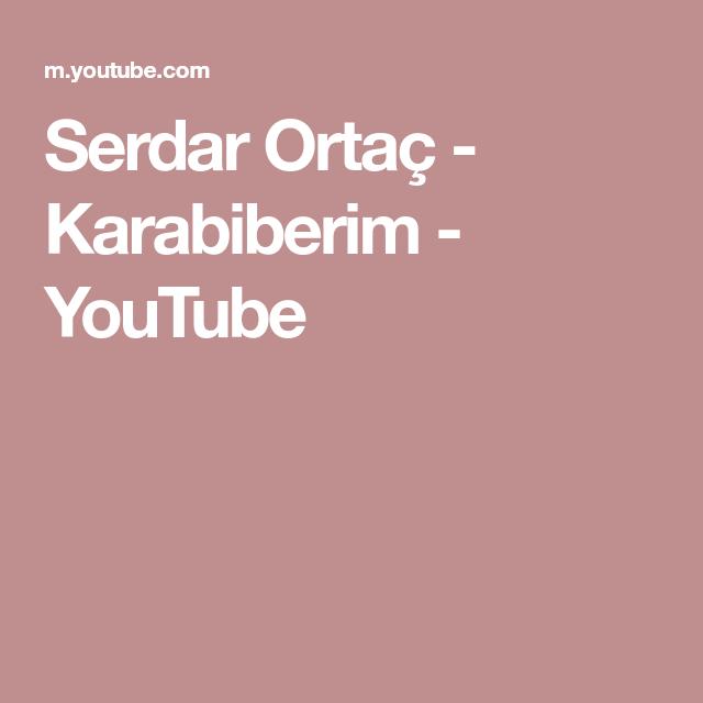 Serdar Ortac Karabiberim Youtube 2014 Music Music Videos Songs
