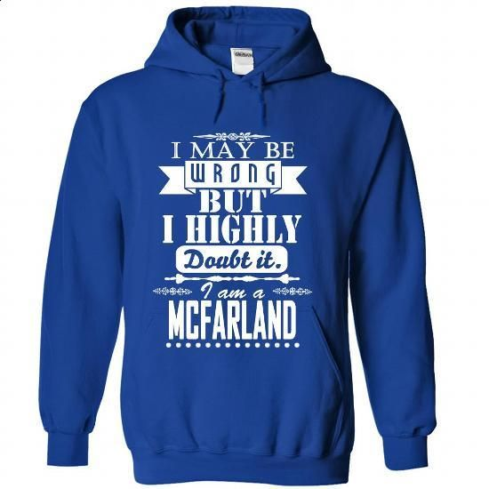 I may be wrong but I highly doubt it, I am a MCFARLAND - #custom sweatshirts #denim shirts. ORDER NOW => https://www.sunfrog.com/Names/I-may-be-wrong-but-I-highly-doubt-it-I-am-a-MCFARLAND-pkbvfqywbv-RoyalBlue-Hoodie.html?id=60505