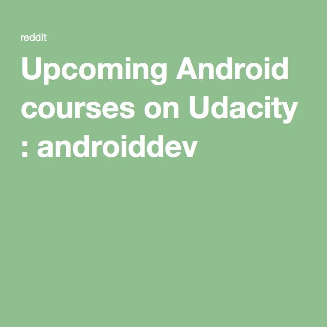 Android courses on Udacity androiddev Android