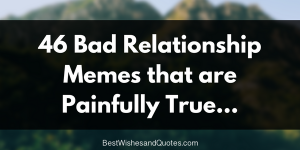 46 Bad Relationship Memes That Are Painfully True Bad Relationship Relationship Memes Relationship