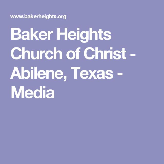 Baker Heights Church Of Christ Abilene Texas Media Churches Of Christ