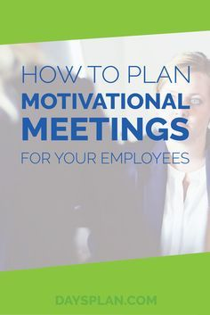 How to Plan Motivational Meetings for Your Employees | The DaysPlan Blog for HR Professionals and Managers