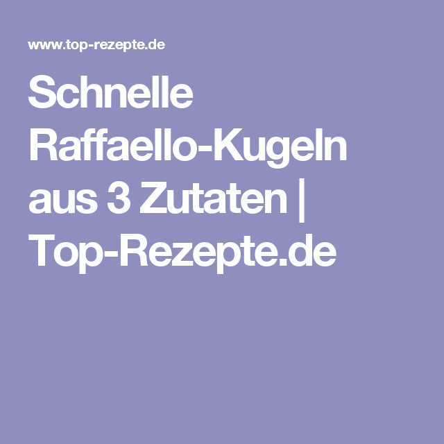 Schnelle Raffaello-Kugeln aus 3 Zutaten | Top-Rezepte.de