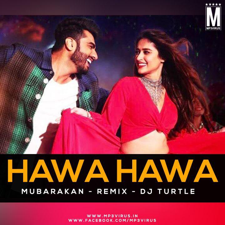 Hawa Hawa Mubarakan Remix Dj Turtle Download Now Remix Dj Songs Turtle
