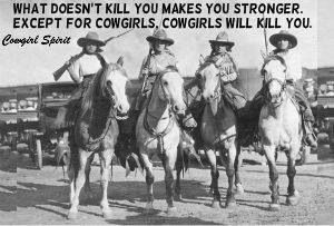 """""""What doesn't kiss you makes you stronger. Except for cowgirls. Cowgirls will kill you."""" #humor #funny #cowgirl"""