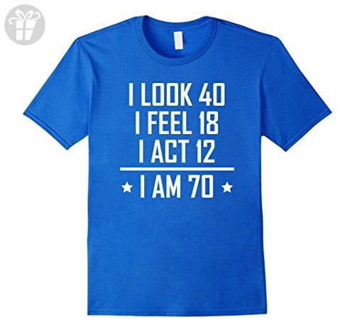 Men's I Look Feel Act I Am 70 Funny 70th Birthday T-Shirt 3XL Royal Blue - Birthday shirts (*Amazon Partner-Link)