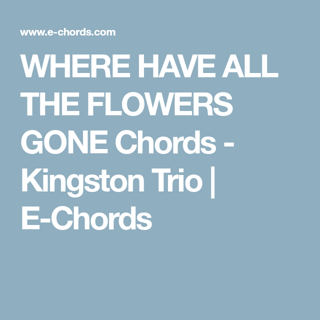 Where Have All The Flowers Gone Chords Kingston Trio E Chords