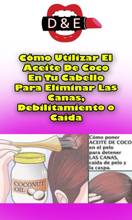 Cómo Utilizar El Aceite De Coco En Tu Cabello Para Eliminar Las Canas Debilitamiento O Caída Caida Eliminar Can Aceite De Coco Pelo De Coco Salud Y Belleza