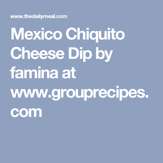 Mexico Chiquito Cheese Dip