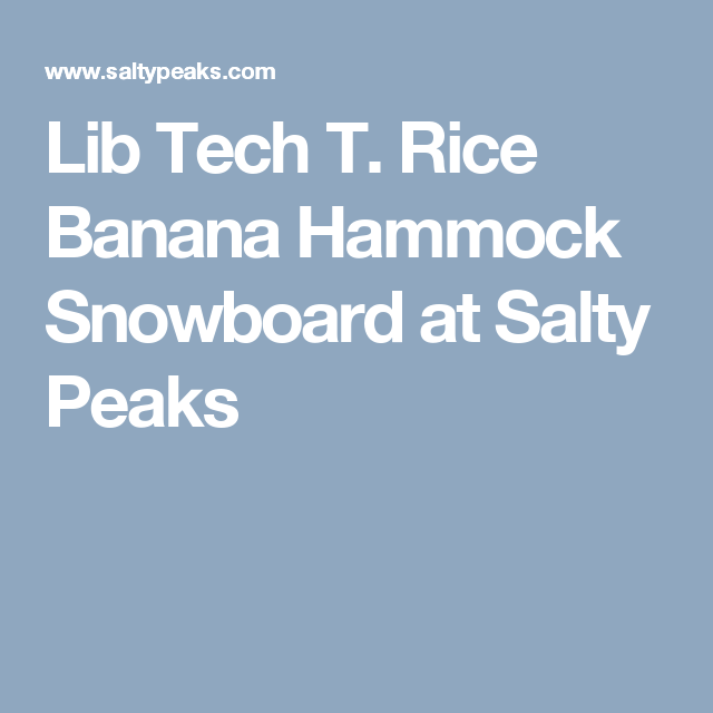 lib tech t  rice banana hammock snowboard at salty peaks lib tech t  rice banana hammock snowboard at salty peaks      rh   pinterest