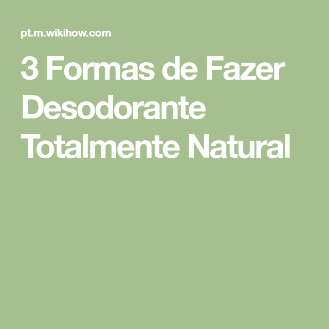 3 Formas de Fazer Desodorante Totalmente Natural